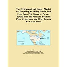 The 2016 Import and Export Market for Propelling or Sliding Pencils, Ball Point Pens, Felt-Tipped or Porous-Tipped Pens and Markers, Fountain Pens, Stylographs, and Other Pens in the United States