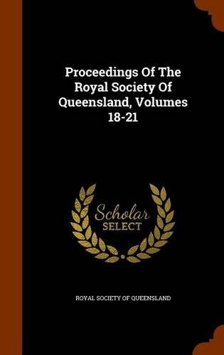 Proceedings Of The Royal Society Of Queensland, Volumes 18-21