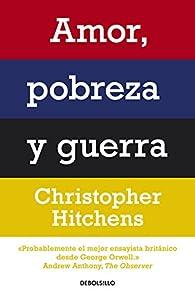 Amor, pobreza y guerra par Christopher Hitchens