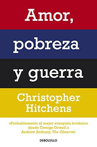 Amor, pobreza y guerra (ENSAYO-FILOSOFIA) por Christopher Hitchens