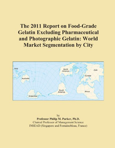 The 2011 Report on Food-Grade Gelatin Excluding Pharmaceutical and Photographic Gelatin: World Market Segmentation by City