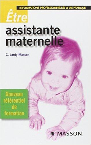 Etre assistante maternelle : Informations professionnelles et vie pratique de Claire Jardy-Masson ( 6 fvrier 2008 )