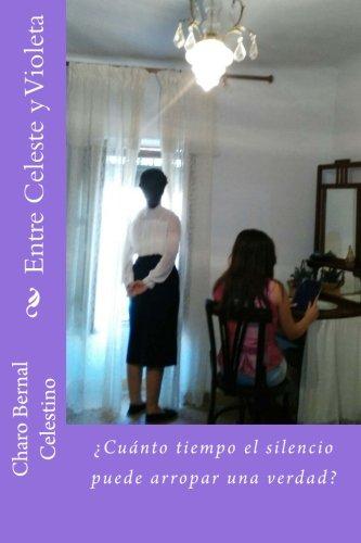 Descargar Libro Entre Celeste y Violeta: ¿Cuánto tiempo el silencio puede arropar una verdad? de Charo Bernal Celestino