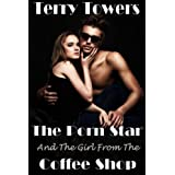 The Porn Star And The Girl From The Coffee Shop by Terry Towers (2012-12-03)
