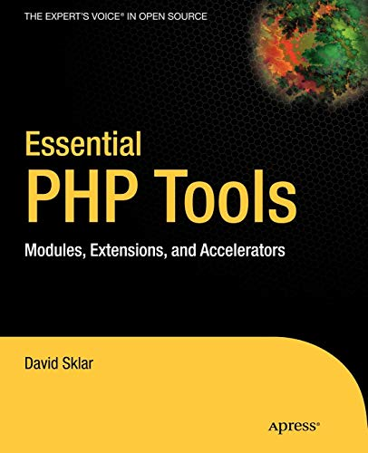 Essential Php Tools: Modules, Extensions, and Accelerators: Modules, Extensions, and Accelerators (Expert's Voice) Web Accelerator