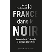 La France dans le noir: Les méfaits de l'idéologie en politique énergétique