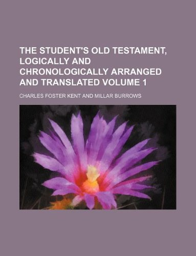 The student's Old Testament, logically and chronologically arranged and translated Volume 1