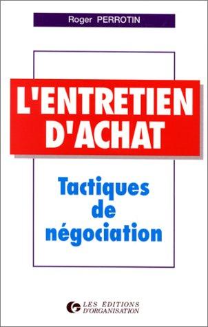 L'ENTRETIEN D'ACHAT. Tactiques de négociation, 5ème tirage 1997 par Roger Perrotin
