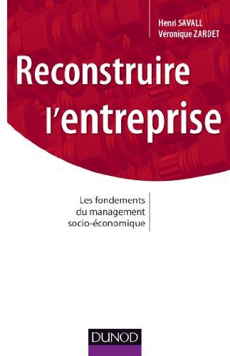 Reconstruire l'entreprise - Les fondements du management socioé-conomique par  Henri Savall, Véronique Zardet