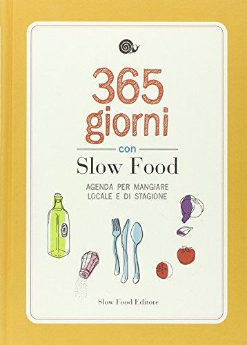365 giorni con Slow Food. Agenda per mangiare locale e di stagione