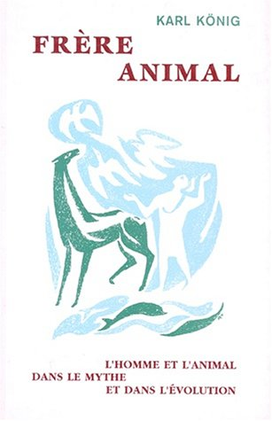 Frère animal. L'homme et l'animal dans le mythe et dans l'évolution par König