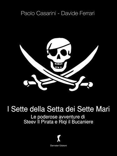 I Sette della Setta dei Sette Mari: Le poderose avventure di Steev il Pirata e Riqi il Bucaniere (Damster - Scriptor, narrativa italiana)