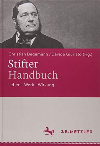 Stifter-Handbuch: Leben – Werk – Wirkung