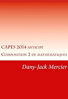 CAPES 2014 Anticipé - Composition 2 de mathématiques par [Mercier, Dany-Jack]