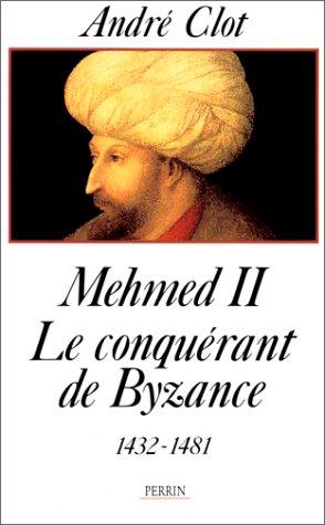Mehmed II, le conquérant de Byzance (1432-1481) par André Clot