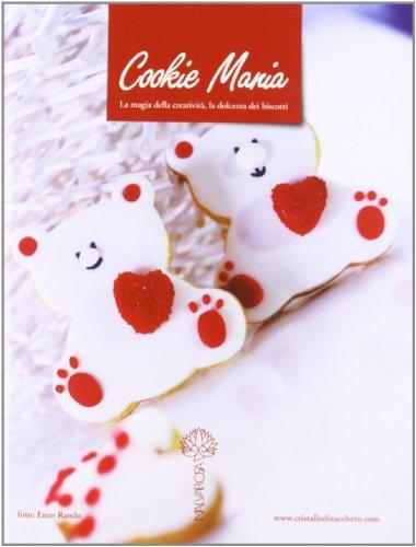Cookie mania. La magia della creatività, la dolcezza dei biscotti