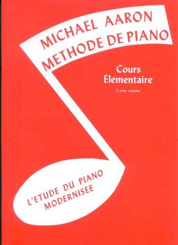 Methode de Piano, Cours Elementaire -  Deuxième Volume  Version Française par Alexandre d'Aragon l. M. par Aaron Michael