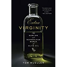 Extra Virginity: The Sublime and Scandalous World of Olive Oil by Tom Mueller (2011-12-05)