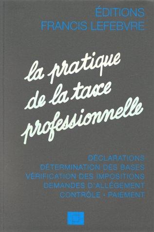 La Pratique de la Taxe Professionnelle par Francis Lefebvre