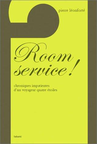 Room Service! Chroniques Impatientes d'un Voyageur Quatre Etoiles