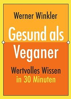 Gesund als Veganer (Wertvolles Wissen 3) von [Winkler, Werner]