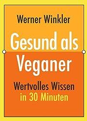 Gesund als Veganer (Wertvolles Wissen 3)