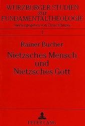 Nietzsches Mensch und Nietzsches Gott: Das Spätwerk als philosophisch-theologisches Programm (Würzburger Studien zur Fundamentaltheologie)