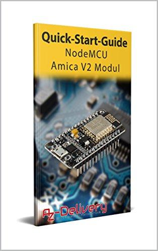 NodeMCU Amica V2 ESP8266: La guida rapida ufficiale di AZ-Delivery: Arduino, Raspberry Pi e microcontrollore