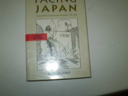 Facing Japan: Chinese Politics and Japanese Imperialism, 1931-1937 (Harvard East Asian Monographs) by Parks Coble (1991-08-01) - Coble Parks