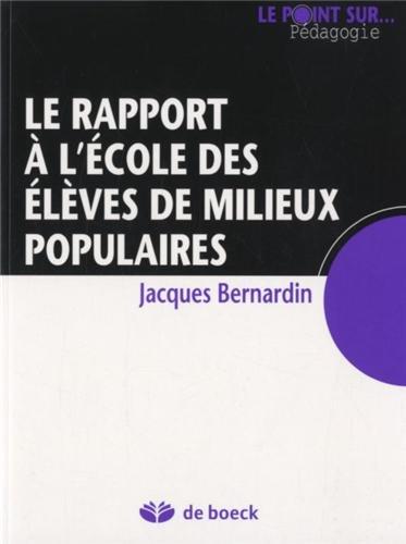 Le rapport à l'école des élèves de milieux populaires par Jacques Bernardin