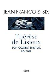 Thérèse de Lisieux, son combat spirituel, sa voie