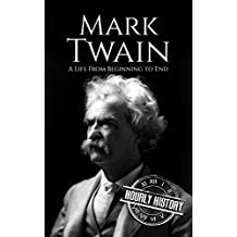 Mark Twain: A Life From Beginning to End (English Edition)