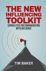 [(The New Influencing Toolkit : Capabilities for Communicating with Influence)] [By (author) Tim Baker] published on (March, 2015)