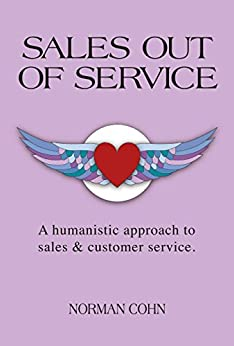 Sales Out of Service: A Humanistic Approach to Sales and Customer Service by [Cohn, Norman]