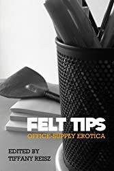 Felt Tips: Office-Supply Erotica by Tiffany Reisz (2013-07-10)