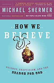 How We Believe: Science, Skepticism, and the Search for God par [Shermer, Michael]
