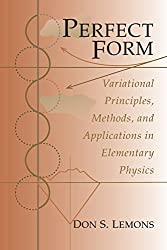 Perfect Form: Variational Principles, Methods and Applications in Elementary Physics by Don S. Lemons (1997-03-03)