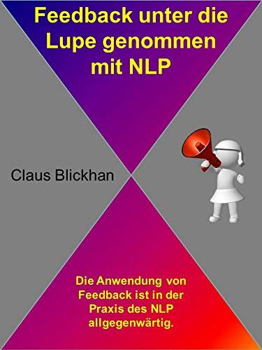 Feedback unter die Lupe genommen mit NLP: Die Anwendung von Feedback ist in der Praxis des NLP...