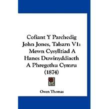 Cofiant y Parchedig John Jones, Talsarn V1: Mewn Cysylltiad a Hanes Duwinyddiaeth a Phregethu Cymru (1874)