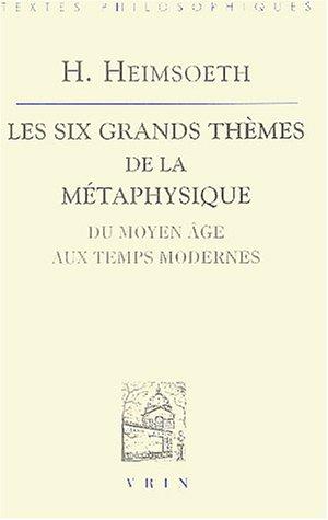 Les six grands thèmes de la métaphysique : Du Moyen Âge aux Temps Modernes par Heinz Heimsoeth