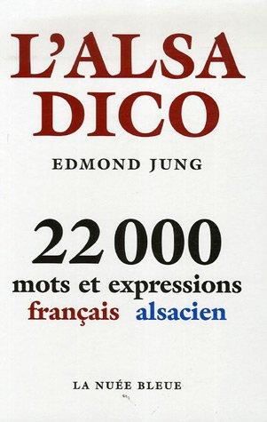 L'alsadico : 22 000 Mots et expressions français-alsacien par Edmond Jung