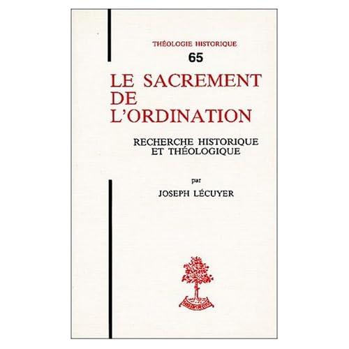 Le sacrement de l'ordination. Recherche historique et théologique