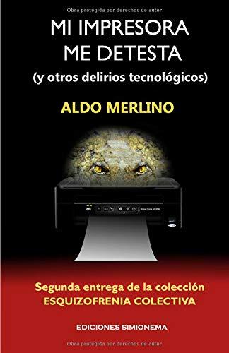 Mi impresora me detesta: (y otros delirios tecnológicos) por Aldo Merlino