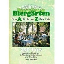 Biergärten von Adlitz bis zur Zabo-Linde. 250 Tips zu schönen Biergärten in Nürnberg, Fürth, Erlangen und Umgebung