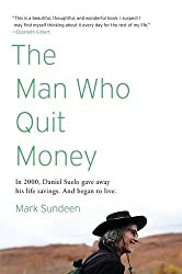 The Man Who Quit Money by Mark Sundeen (2012-03-06)