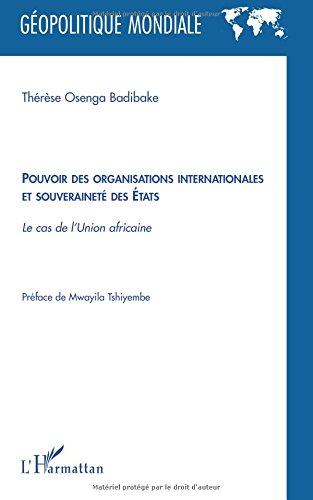 Pouvoir des organisations internationales et souveraineté des Etats : Le cas de l'Union africaine