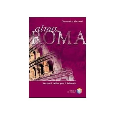Alma Roma. Versioni Latine. Per Il Triennio Delle Scuole Superiori