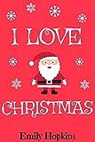 Book cover image for I Love Christmas (Children's Rhyming Bedtime Story / Picture Book / Beginner Reader)