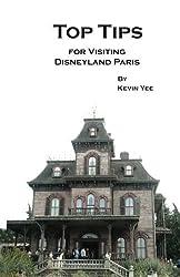Top Tips for Visiting Disneyland Paris by Kevin Yee (2014-01-05)