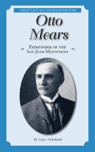 Otto Mears: Pathfinder of the San Juan Mountains / El precursor de las carreteras de las montanas de San Juan (Great Lives in Colorado History / Personajes importantes de la historia de colorado) por Grace Zirkelbach